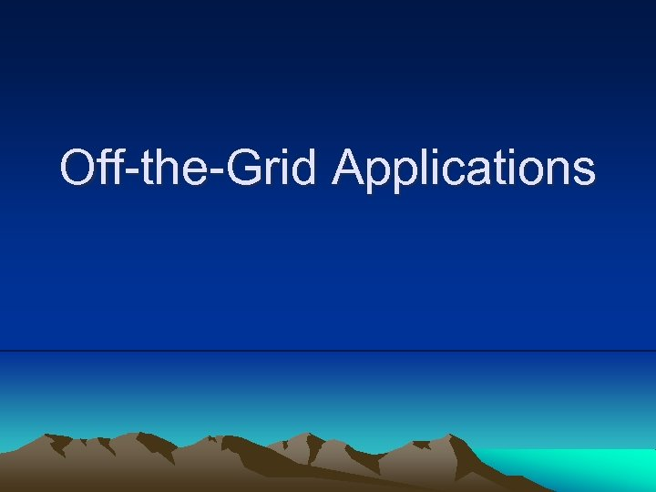 Off-the-Grid Applications