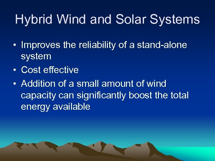 Hybrid Wind and Solar Systems • Improves the reliability of a stand-alone system •