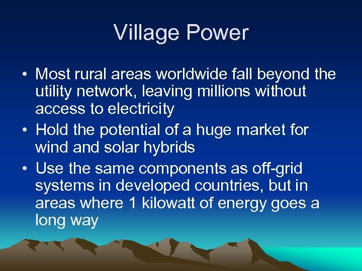 Village Power • Most rural areas worldwide fall beyond the utility network, leaving millions