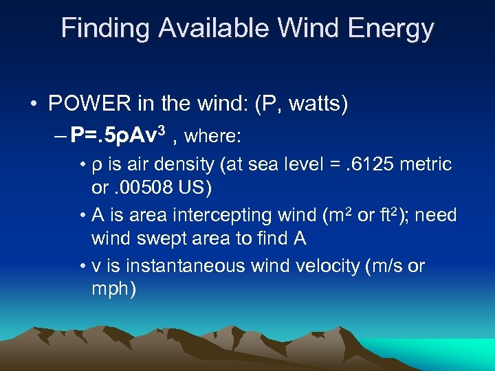 Finding Available Wind Energy • POWER in the wind: (P, watts) – P=. 5ρAv