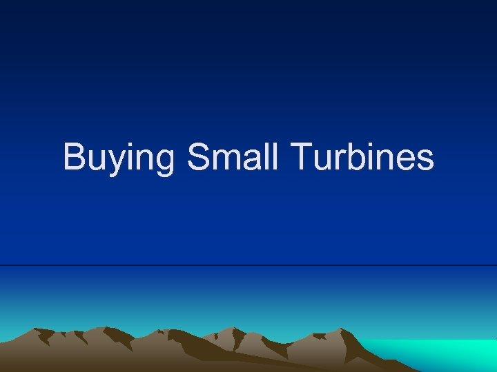 Buying Small Turbines