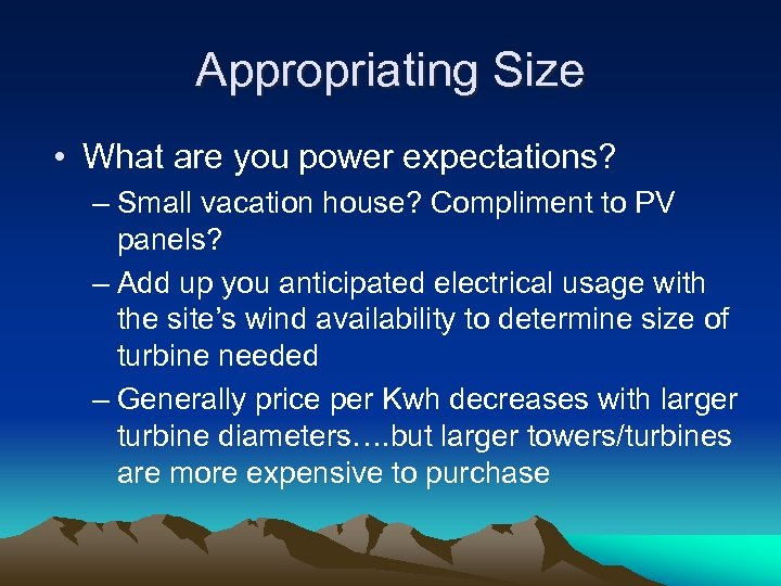 Appropriating Size • What are you power expectations? – Small vacation house? Compliment to