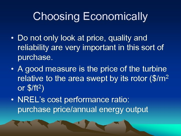 Choosing Economically • Do not only look at price, quality and reliability are very
