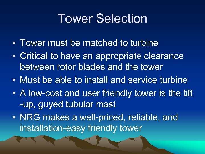 Tower Selection • Tower must be matched to turbine • Critical to have an