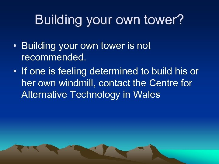 Building your own tower? • Building your own tower is not recommended. • If