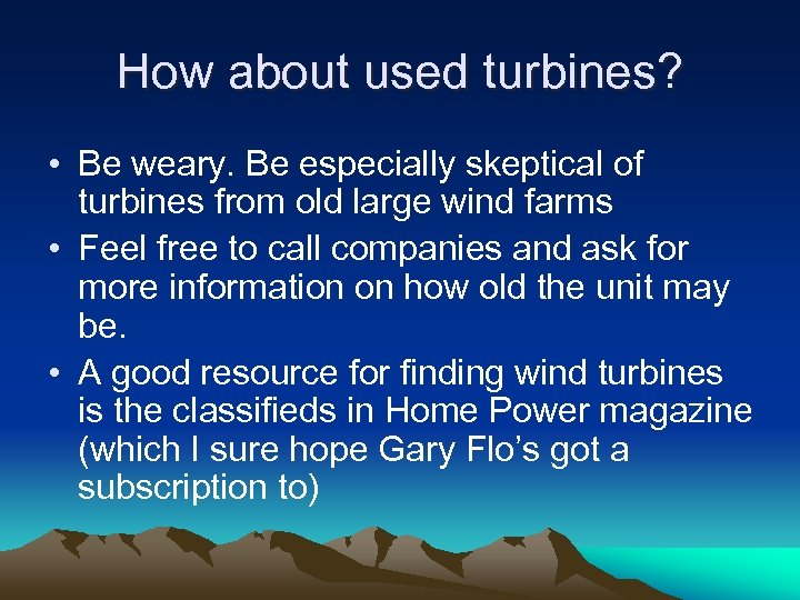 How about used turbines? • Be weary. Be especially skeptical of turbines from old