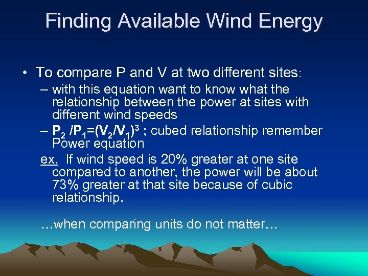 Finding Available Wind Energy • To compare P and V at two different sites: