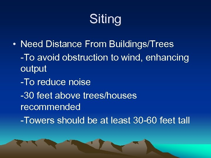 Siting • Need Distance From Buildings/Trees -To avoid obstruction to wind, enhancing output -To