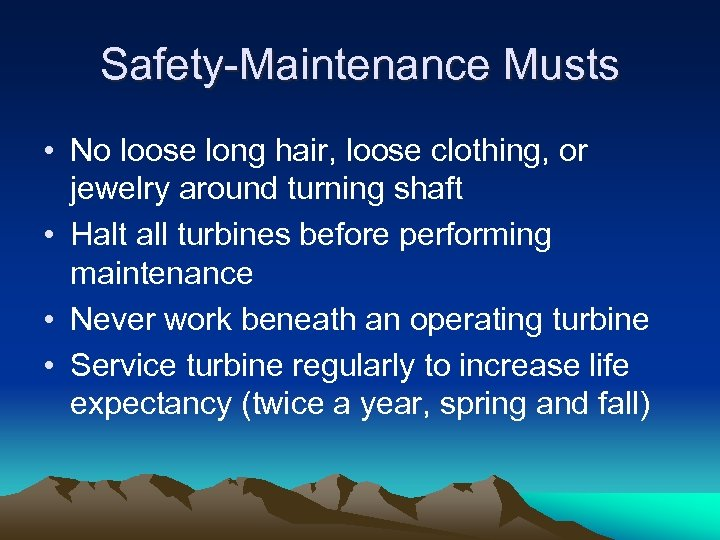 Safety-Maintenance Musts • No loose long hair, loose clothing, or jewelry around turning shaft
