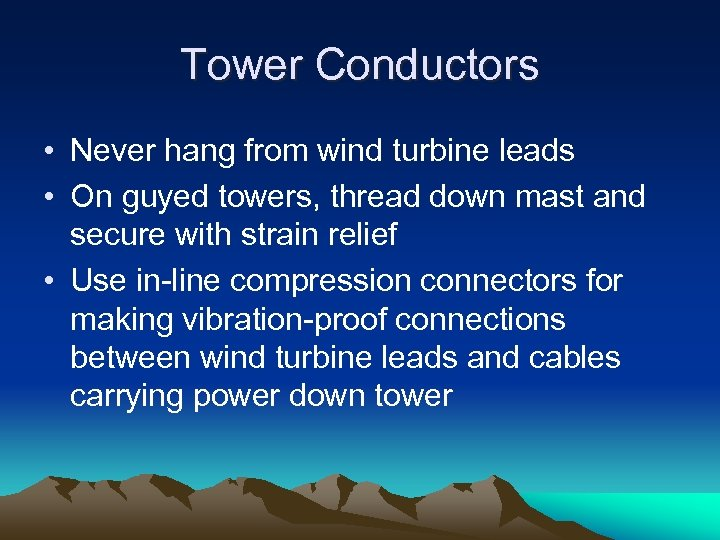 Tower Conductors • Never hang from wind turbine leads • On guyed towers, thread