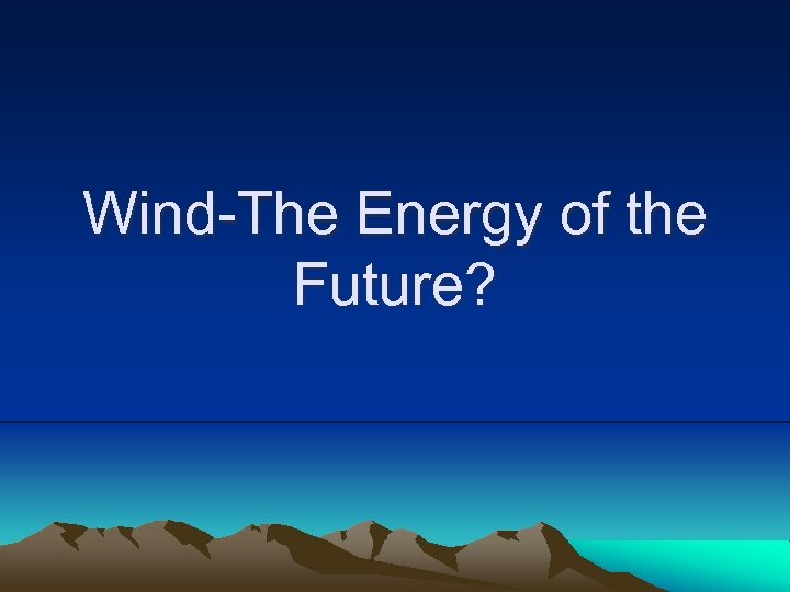 Wind-The Energy of the Future?