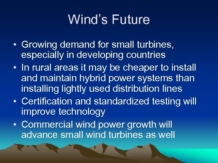 Wind's Future • Growing demand for small turbines, especially in developing countries • In