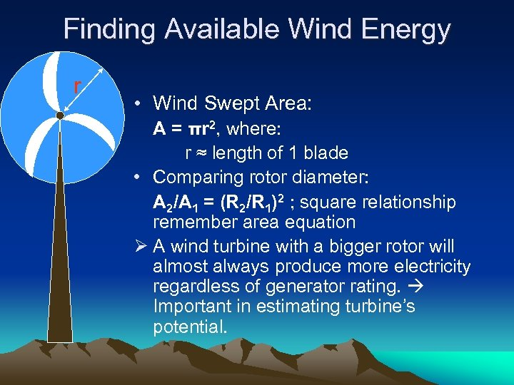 Finding Available Wind Energy r • Wind Swept Area: A = πr 2, where: