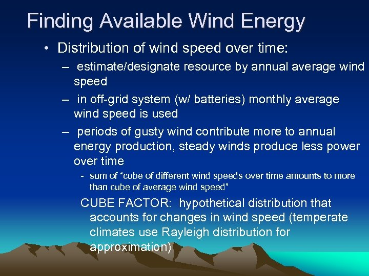 Finding Available Wind Energy • Distribution of wind speed over time: – estimate/designate resource