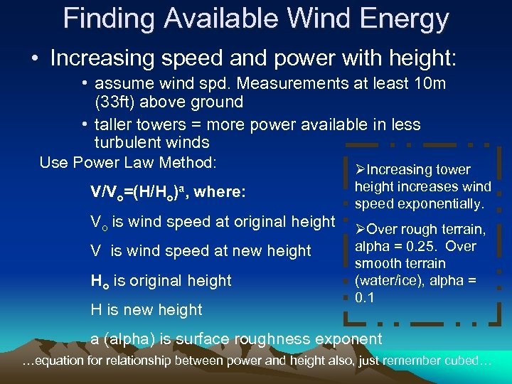Finding Available Wind Energy • Increasing speed and power with height: • assume wind