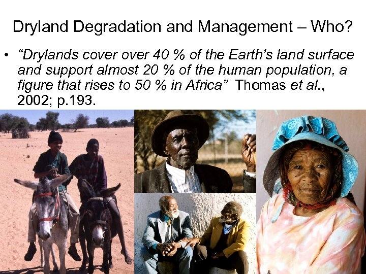 """Dryland Degradation and Management – Who? • """"Drylands cover 40 % of the Earth's"""