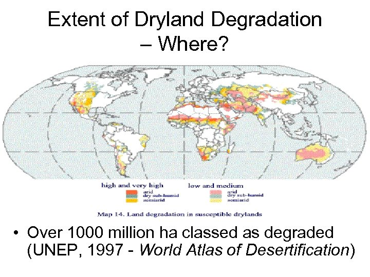 Extent of Dryland Degradation – Where? • Over 1000 million ha classed as degraded