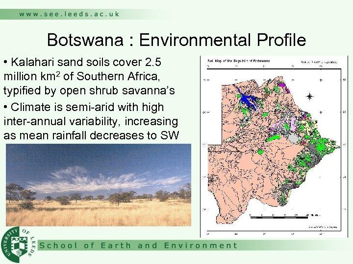 Botswana : Environmental Profile • Kalahari sand soils cover 2. 5 million km 2