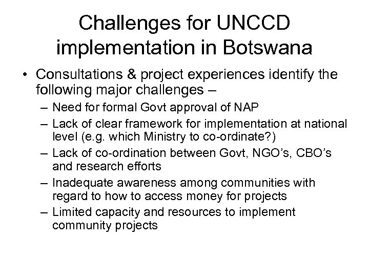 Challenges for UNCCD implementation in Botswana • Consultations & project experiences identify the following