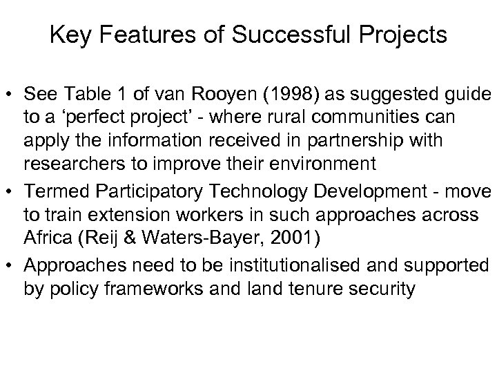 Key Features of Successful Projects • See Table 1 of van Rooyen (1998) as