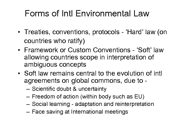 Forms of Intl Environmental Law • Treaties, conventions, protocols - 'Hard' law (on countries