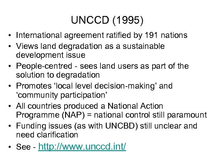 UNCCD (1995) • International agreement ratified by 191 nations • Views land degradation as