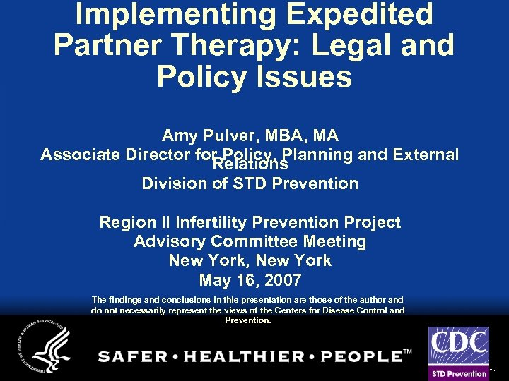 Implementing Expedited Partner Therapy: Legal and Policy Issues Amy Pulver, MBA, MA Associate Director