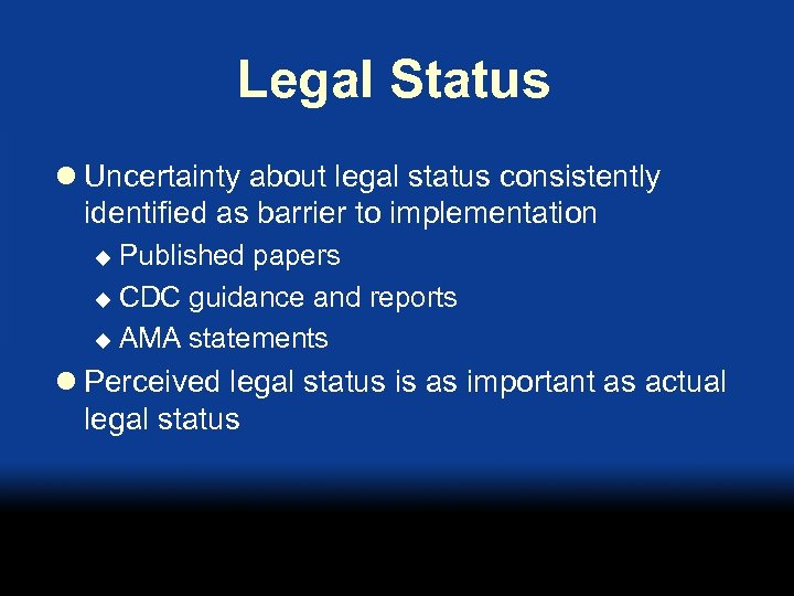 Legal Status l Uncertainty about legal status consistently identified as barrier to implementation Published