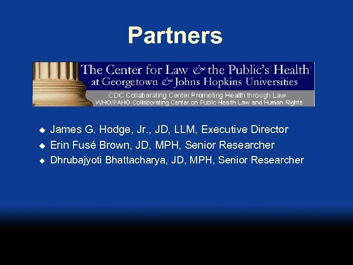 Partners u u u James G. Hodge, Jr. , JD, LLM, Executive Director Erin