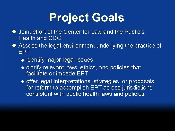 Project Goals l Joint effort of the Center for Law and the Public's Health