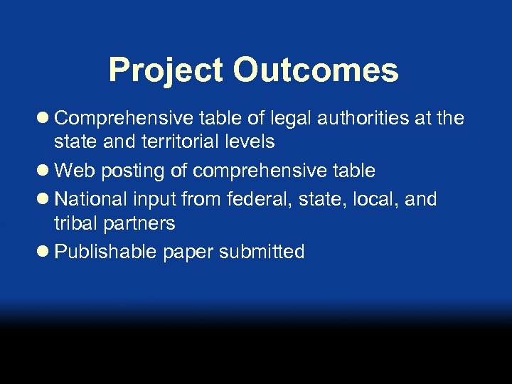 Project Outcomes l Comprehensive table of legal authorities at the state and territorial levels