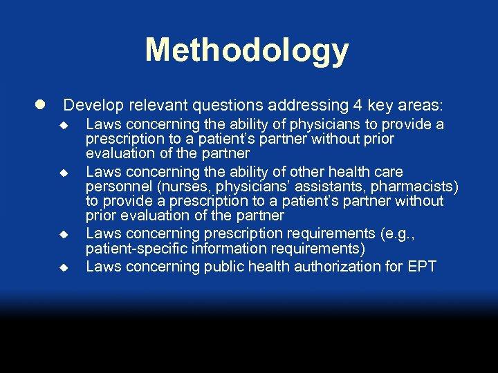 Methodology l Develop relevant questions addressing 4 key areas: u u Laws concerning the