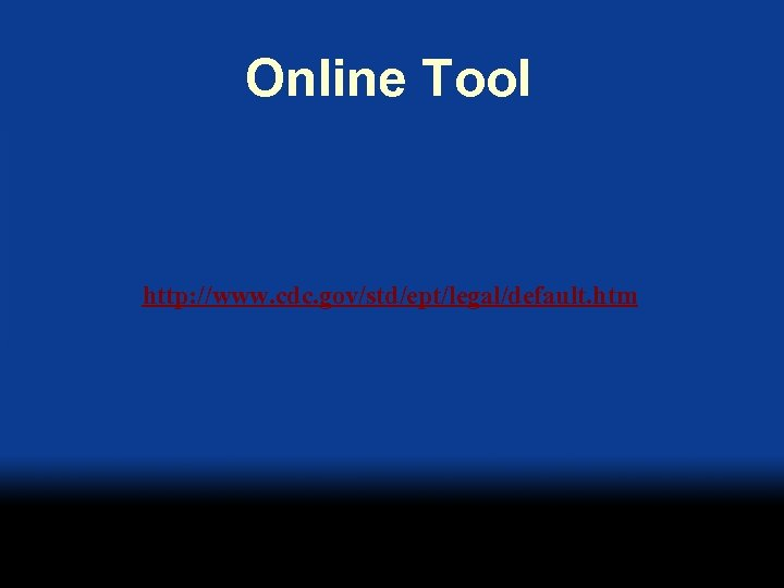 Online Tool http: //www. cdc. gov/std/ept/legal/default. htm
