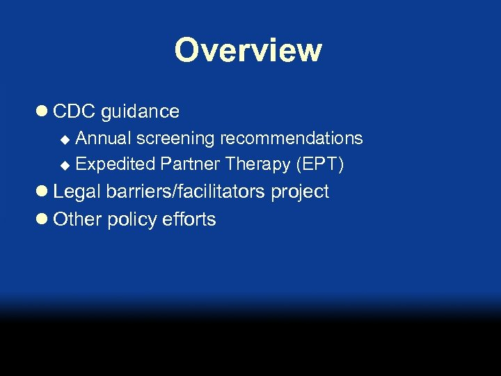 Overview l CDC guidance Annual screening recommendations u Expedited Partner Therapy (EPT) u l