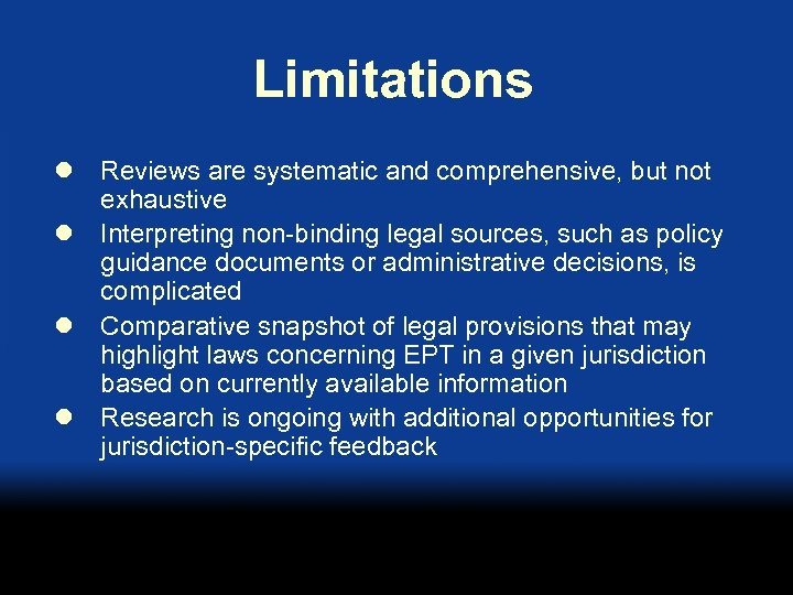Limitations l Reviews are systematic and comprehensive, but not exhaustive l Interpreting non-binding legal