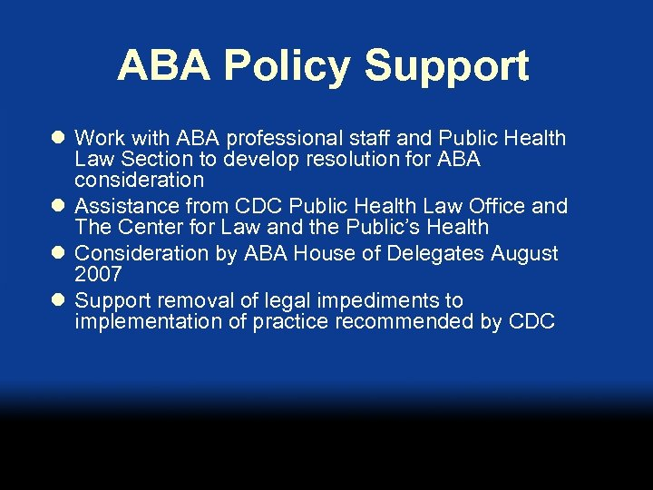 ABA Policy Support l Work with ABA professional staff and Public Health Law Section