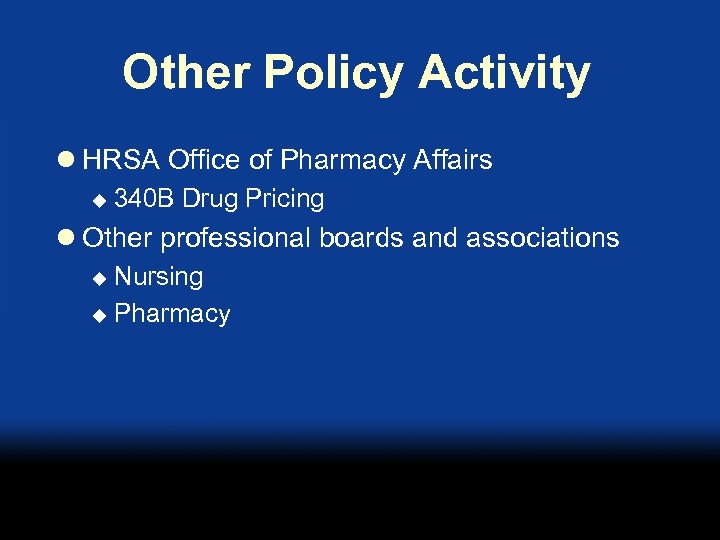 Other Policy Activity l HRSA Office of Pharmacy Affairs u 340 B Drug Pricing