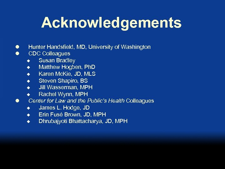 Acknowledgements l l l Hunter Handsfield, MD, University of Washington CDC Colleagues u Susan