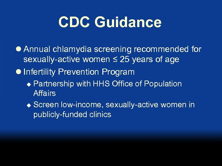 CDC Guidance l Annual chlamydia screening recommended for sexually-active women ≤ 25 years of