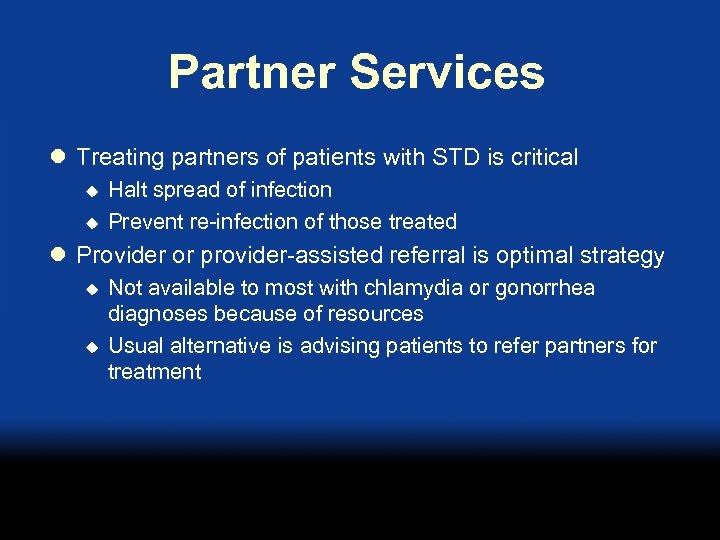 Partner Services l Treating partners of patients with STD is critical u u Halt
