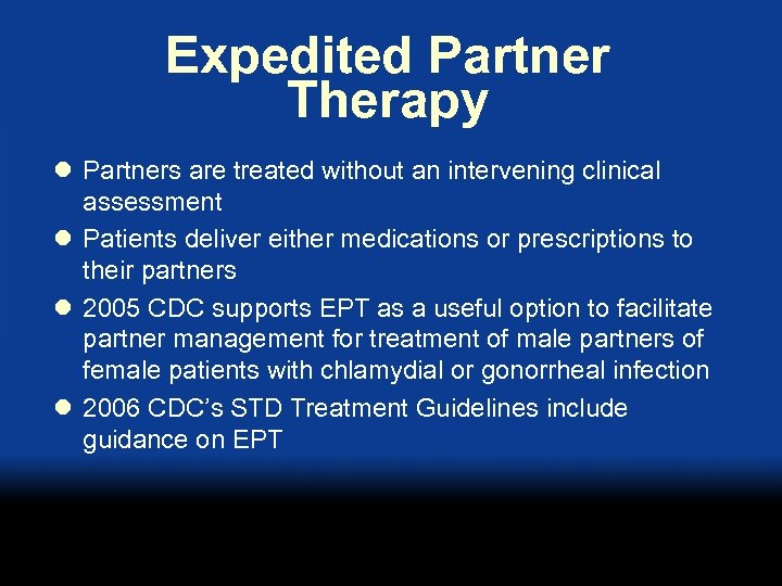 Expedited Partner Therapy l Partners are treated without an intervening clinical assessment l Patients