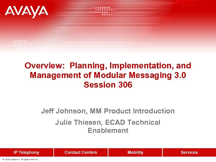 Overview: Planning, Implementation, and Management of Modular Messaging 3. 0 Session 306 Jeff Johnson,