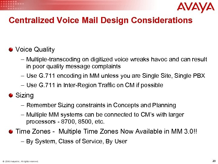 Centralized Voice Mail Design Considerations Voice Quality – Multiple-transcoding on digitized voice wreaks havoc
