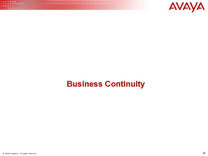 Business Continuity © 2006 Avaya Inc. All rights reserved. 21