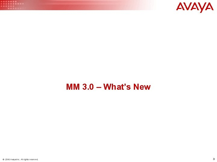 MM 3. 0 – What's New © 2006 Avaya Inc. All rights reserved. 3