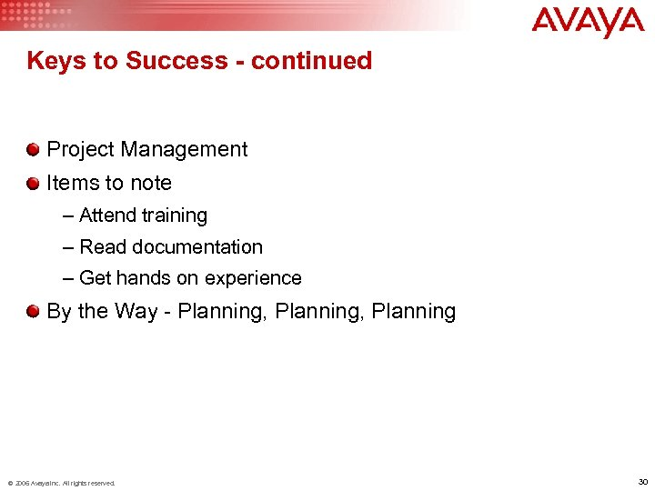Keys to Success - continued Project Management Items to note – Attend training –