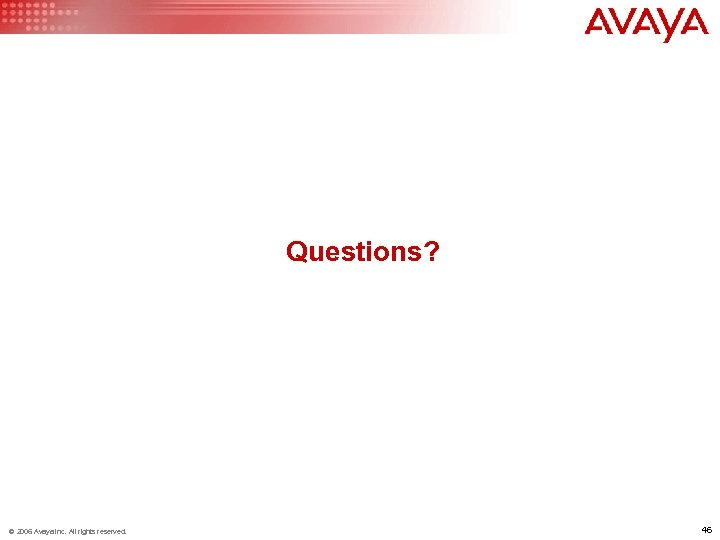 Questions? © 2006 Avaya Inc. All rights reserved. 46