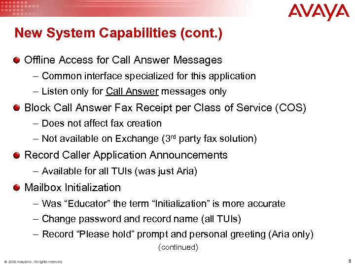 New System Capabilities (cont. ) Offline Access for Call Answer Messages – Common interface