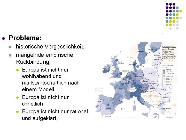 l Probleme: l l historische Vergesslichkeit; mangelnde empirische Rückbindung; l Europa ist nicht nur