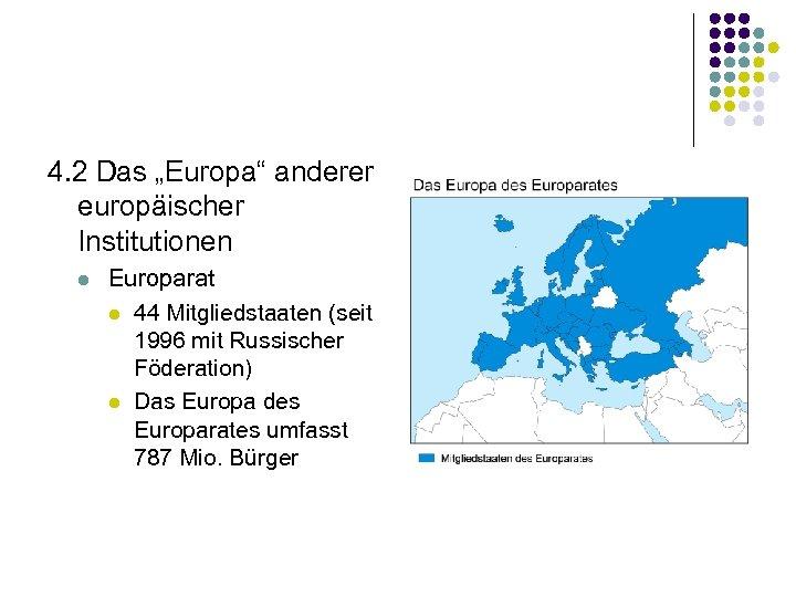"""4. 2 Das """"Europa"""" anderer europäischer Institutionen l Europarat l 44 Mitgliedstaaten (seit 1996"""